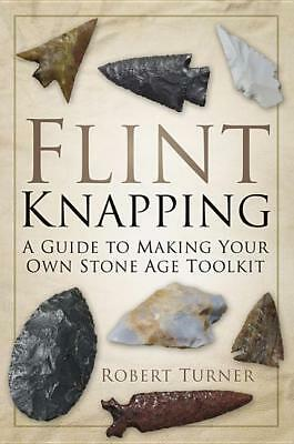 Flint Knapping: A Guide to Making Your Own Stone Age Tool Kit book~Arrowhead~NEW