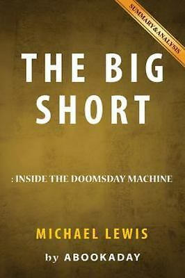 Summary of the Big Short : By Michael Lewis - Includes Analysis of the Big Sh...
