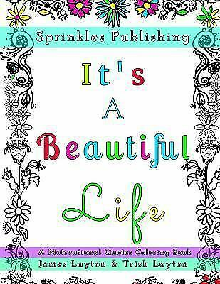 It's a Beautiful Life : A Motivational Quotes Coloring Book, Paperback by Spr...
