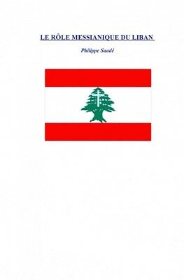 Le Role Messianique Du Liban, Paperback by Saade, Philippe, ISBN 1466350881, ...