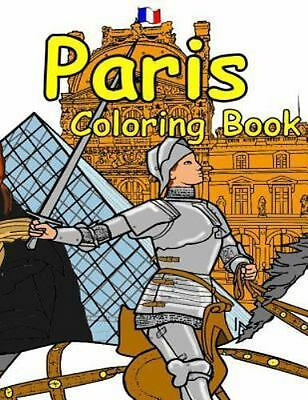 Paris Adult Coloring Book : Featuring the History, Art and Architecture of Fr...