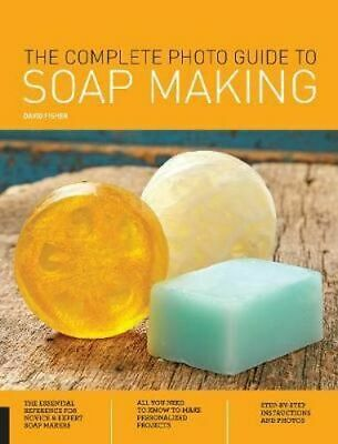 NEW The Complete Photo Guide to Soap Making By David Fisher Paperback