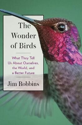NEW The Wonder of Birds By Jim Robbins Paperback Free Shipping