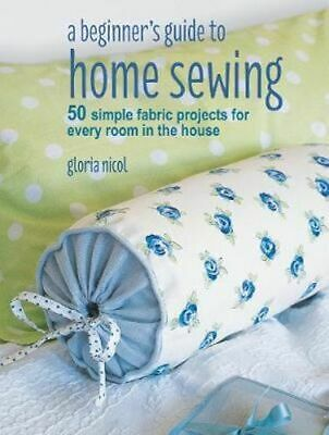 NEW A Beginner's Guide to Home Sewing By Gloria Nicol Paperback Free Shipping