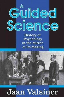 Guided Science : History of Psychology in the Mirror of Its Making, Hardcover...