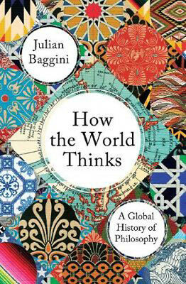 How the World Thinks: A Global History of Philosophy | Julian Baggini