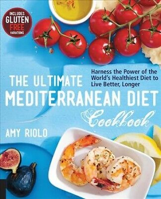 Ultimate Mediterranean Diet Cookbook : Harness the Power of the World's Healt...