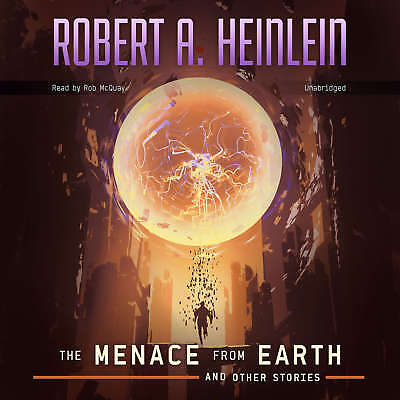 The Menace from Earth, and Other Stories by Robert A. Heinlein 2016 Unabridged C