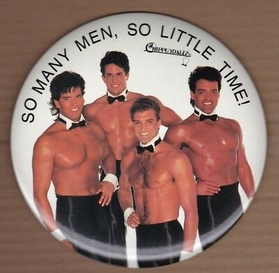 """Chippendales """"So many men, so little time"""" 6 inch button pinback"""