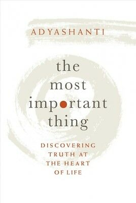Most Important Thing : Discovering Truth at the Heart of Life, Hardcover by A...