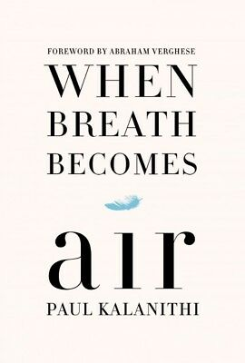 When Breath Becomes Air, Hardcover by Kalanithi, Paul; Verghese, Abraham (FRW...