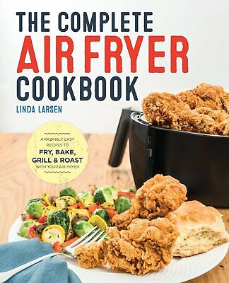 The Complete Air Fryer Cookbook Easy Recipes to Fry by Linda Larsen Paperback