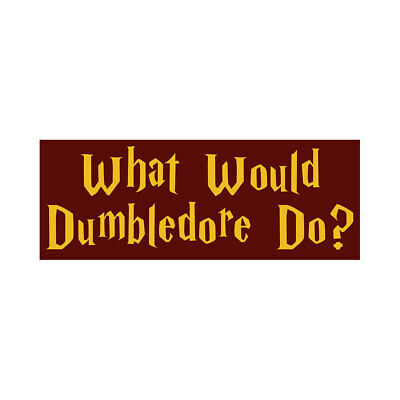 3x8 inch What Would DUMBLEDORE Do? Bumper Sticker (funny harry potter hogwarts)