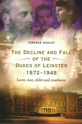 Decline and Fall of the Dukes of Leinster, 1872-1948 : Love, War, Debt and Ma...