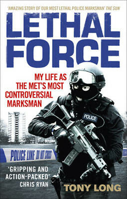 Lethal Force: My Life As the Met's Most Controversial Marksman | Tony Long