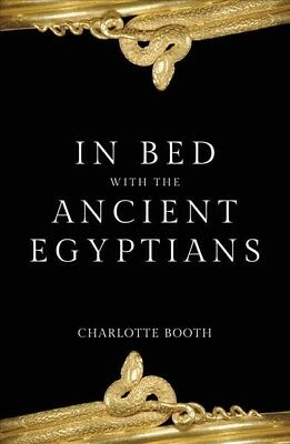 In Bed With the Ancient Egyptians, Paperback by Booth, Charlotte, Brand New, ...