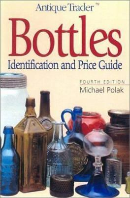 Antique Trader Bottles : Identification and Price Guide by Michael Polak (2002,…