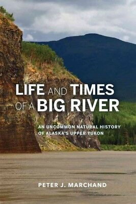 Life and Times of a Big River : An Uncommon Natural History of Alaska's Upper...