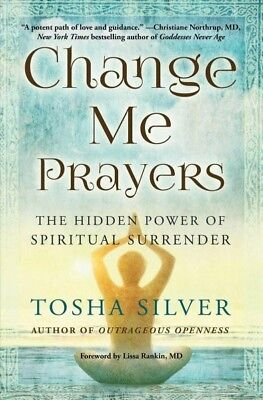 Change Me Prayers : The Hidden Power of Spiritual Surrender, Paperback by Sil...
