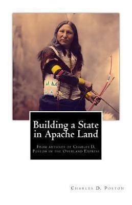 Building a State in Apache Land : From Articles of Charles D. Poston in the O...