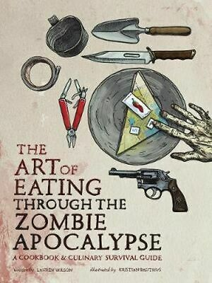 NEW The Art of Eating Through the Zombie Apocalypse By Lauren Wilson Paperback