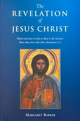 Revelation of Jesus Christ : Which God Gave to Him to Show to His Servants Wh...