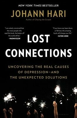 Lost Connections : Uncovering the Real Causes of Depression - and the Unexpec...