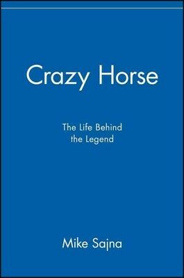 Crazy Horse : The Life Behind the Legend, Paperback by Sajna, Mike, ISBN 0471...