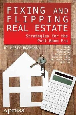Fixing and Flipping Real Estate : Strategies for the Post-Boom Era, Paperback...