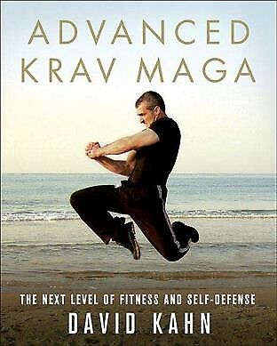 Advanced Krav Maga : The Next Level of Fitness and Self-Defense, Paperback by...
