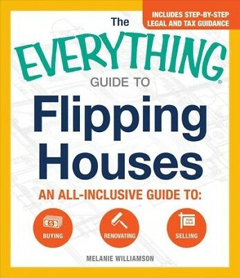 Everything Guide to Flipping Houses : An all-inclusive guide to: Buying, Reno...