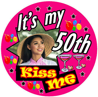 50th FUN PERSONALISED BIRTHDAY BADGE (KISS ME)  ANY COLOUR / PHOTO / AGE / GIFTS