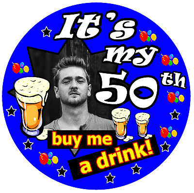 50th BIRTHDAY BADGE (BUY ME A DRINK!) - BIG PERSONALISED BADGE, PHOTO, ANY AGE