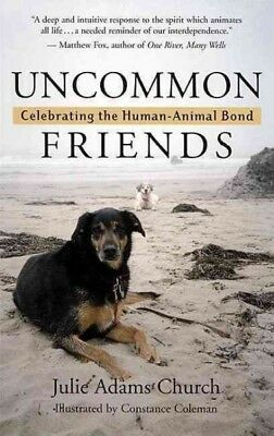 Uncommon Friends : Celebrating the Human-Animal Bond, Paperback by Church, Ju...