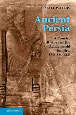 Ancient Persia : A Concise History of the Achaemenid Empire, 550-330 BCE, Pap...