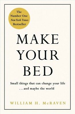 Make Your Bed : Small Things That Can Change Your Life... and Maybe the World...