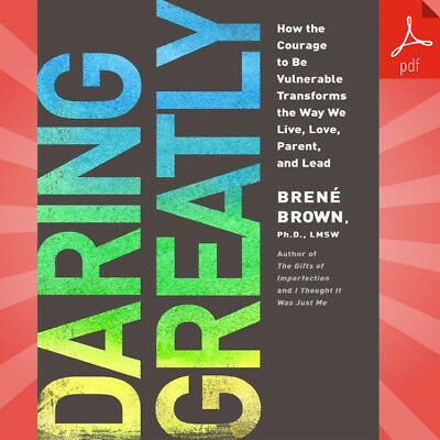 Daring Greatly How the Courage to Be Vulnerable Transforms the Way We Live (PDF)