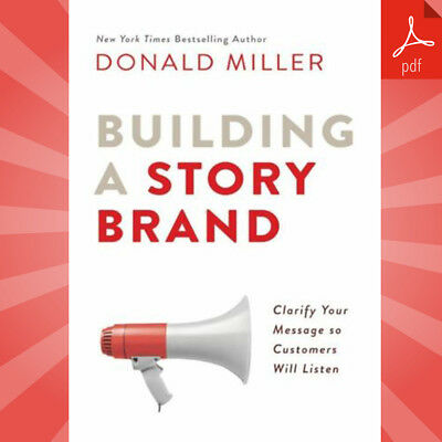Building a StoryBrand: Clarify Your Message So Customers Will Listen (PDF)
