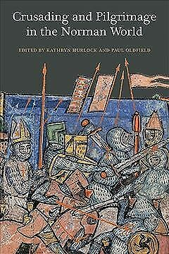 Crusading and Pilgrimage in the Norman World, Paperback by Hurlock, Kathryn (...