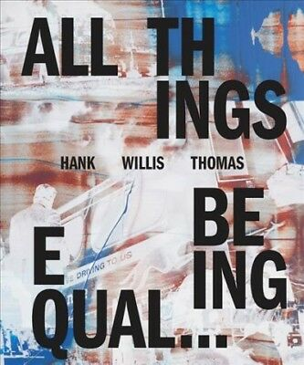 Hank Willis Thomas : All Things Being Equal, Hardcover by Thomas, Hank Willis...