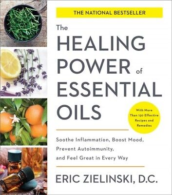 Healing Power of Essential Oils : Soothe Inflammation, Boost Mood, Prevent Au...