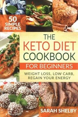 Keto Diet Cookbook for Beginners : 50 Simple Recipes, Weight Loss, Low Carb, ...