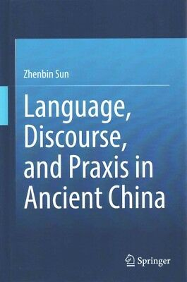 Language, Discourse, and Praxis in Ancient China, Hardcover by Sun, Zhenbin, ...