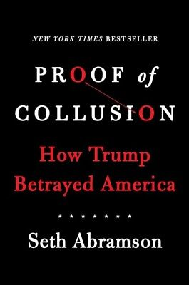 Proof of Collusion : How Trump Betrayed America, Hardcover by Abramson, Seth,...