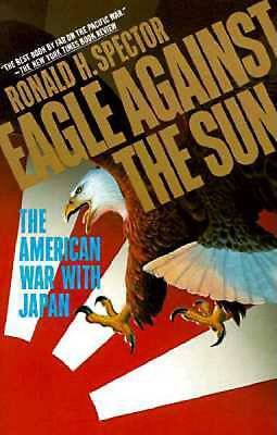 Eagle Against the Sun: The American War With Japan by Spector, Ronald