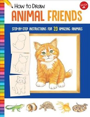 How to Draw Animal Friends : Learn to Draw 20 Amazing Animals, Step by Easy S...
