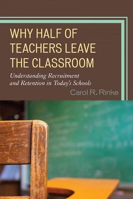 Why Half of Teachers Leave the Classroom : Understanding Recruitment and Rete...