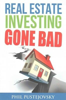 Real Estate Investing Gone Bad : 21 True Stories of What Not to Do When Inves...