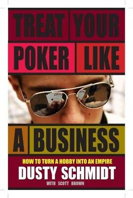 Treat Your Poker Like a Business : How to Turn a Hobby into an Empire, Paperb...