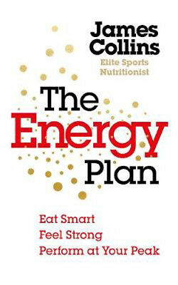 The Energy Plan: Eat Smart, Feel Strong, Perform at Your Peak | James Collins
